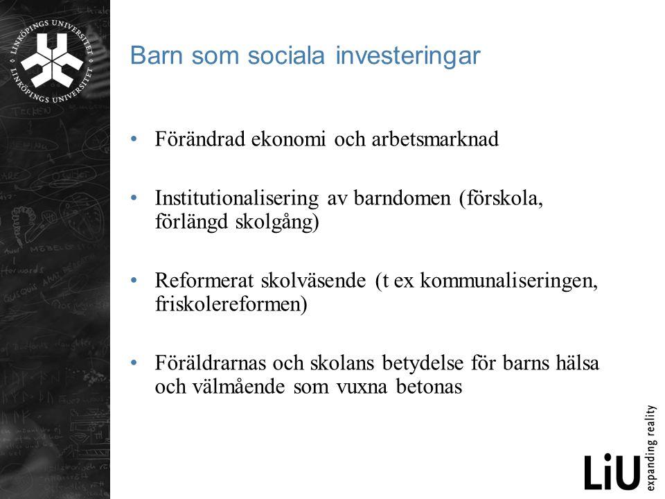 Barn som sociala investeringar •Förändrad ekonomi och arbetsmarknad •Institutionalisering av barndomen (förskola, förlängd skolgång) •Reformerat skolv