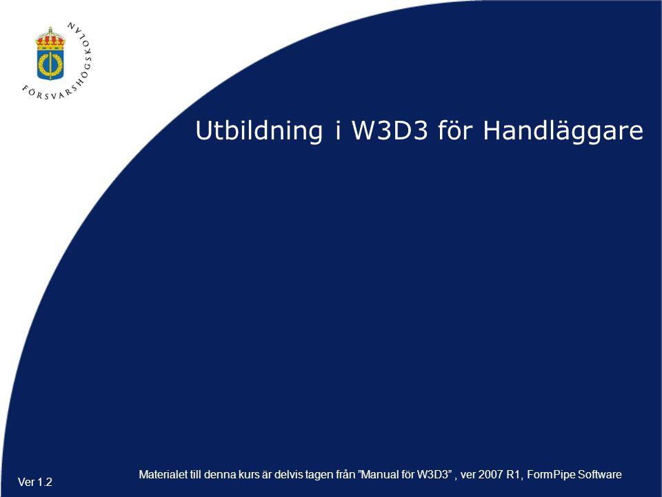 """Utbildning i W3D3 för Handläggare Ver 1.2 Materialet till denna kurs är delvis tagen från """"Manual för W3D3"""", ver 2007 R1, FormPipe Software"""