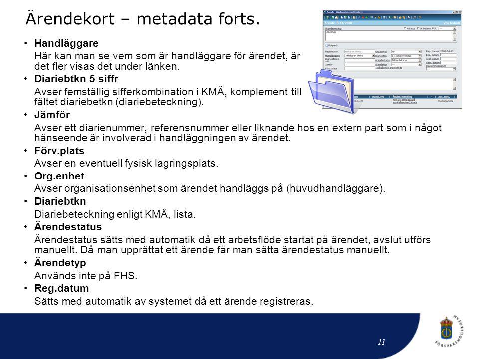 Ärendekort – metadata forts. • Handläggare Här kan man se vem som är handläggare för ärendet, är det fler visas det under länken. • Diariebtkn 5 siffr