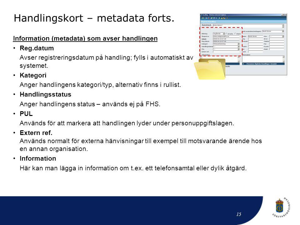 Handlingskort – metadata forts. Information (metadata) som avser handlingen • Reg.datum Avser registreringsdatum på handling; fylls i automatiskt av s