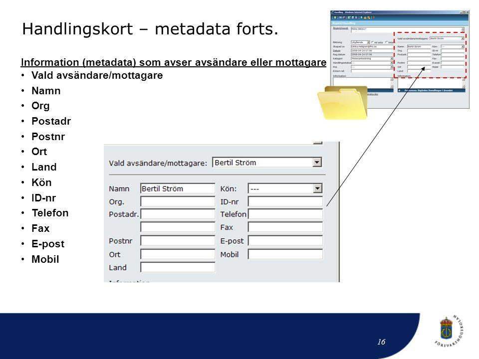 Information (metadata) som avser avsändare eller mottagare • Vald avsändare/mottagare • Namn • Org • Postadr • Postnr • Ort • Land • Kön • ID-nr • Tel