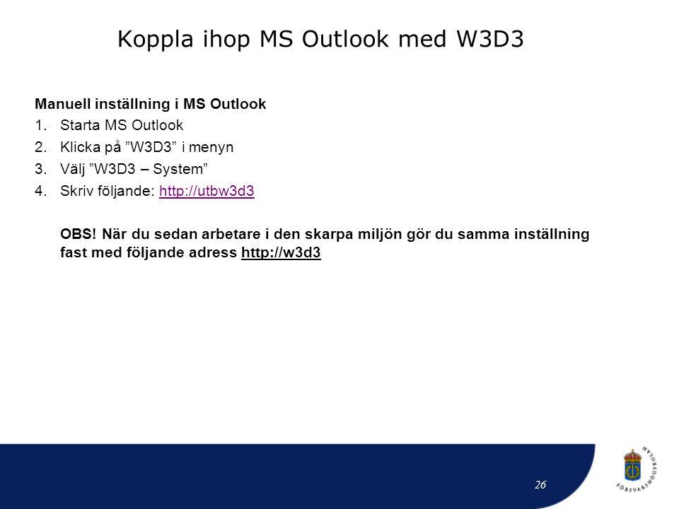 """Koppla ihop MS Outlook med W3D3 Manuell inställning i MS Outlook 1.Starta MS Outlook 2.Klicka på """"W3D3"""" i menyn 3.Välj """"W3D3 – System"""" 4.Skriv följand"""