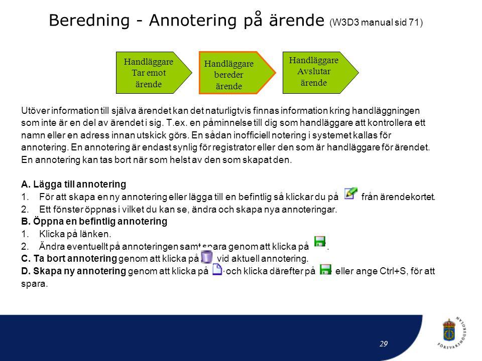 Beredning - Annotering på ärende (W3D3 manual sid 71) Utöver information till själva ärendet kan det naturligtvis finnas information kring handläggnin
