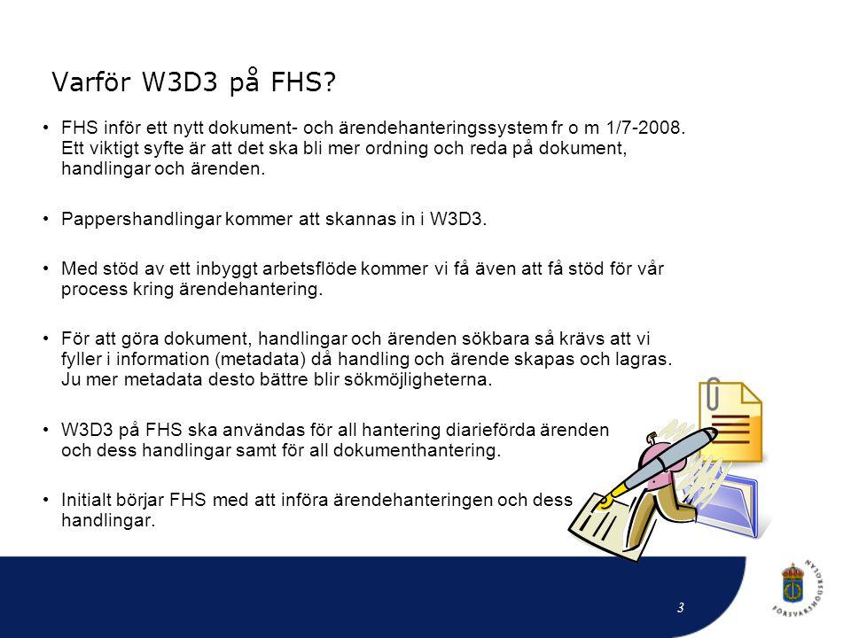 Varför W3D3 på FHS? • FHS inför ett nytt dokument- och ärendehanteringssystem fr o m 1/7-2008. Ett viktigt syfte är att det ska bli mer ordning och re