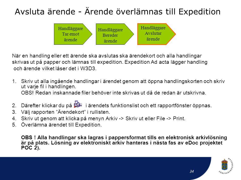 Avsluta ärende - Ärende överlämnas till Expedition När en handling eller ett ärende ska avslutas ska ärendekort och alla handlingar skrivas ut på papp