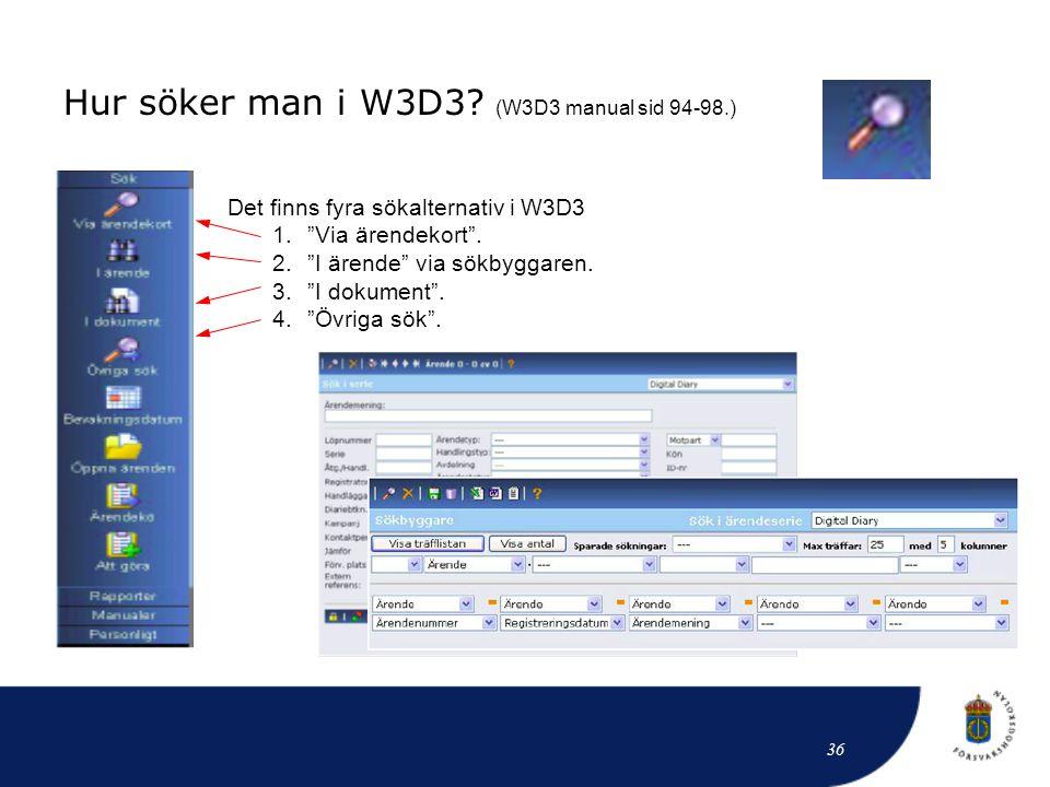 """Hur söker man i W3D3? (W3D3 manual sid 94-98.) Det finns fyra sökalternativ i W3D3 1.""""Via ärendekort"""". 2.""""I ärende"""" via sökbyggaren. 3.""""I dokument"""". 4"""
