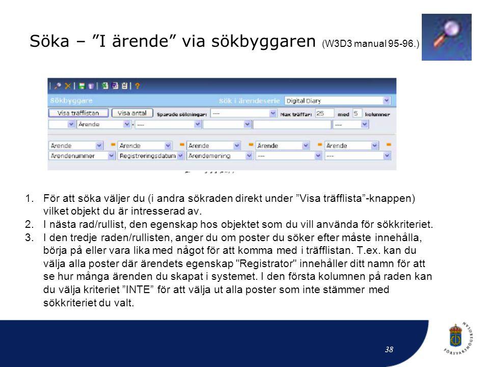 """Söka – """"I ärende"""" via sökbyggaren (W3D3 manual 95-96.) 1.För att söka väljer du (i andra sökraden direkt under """"Visa träfflista""""-knappen) vilket objek"""