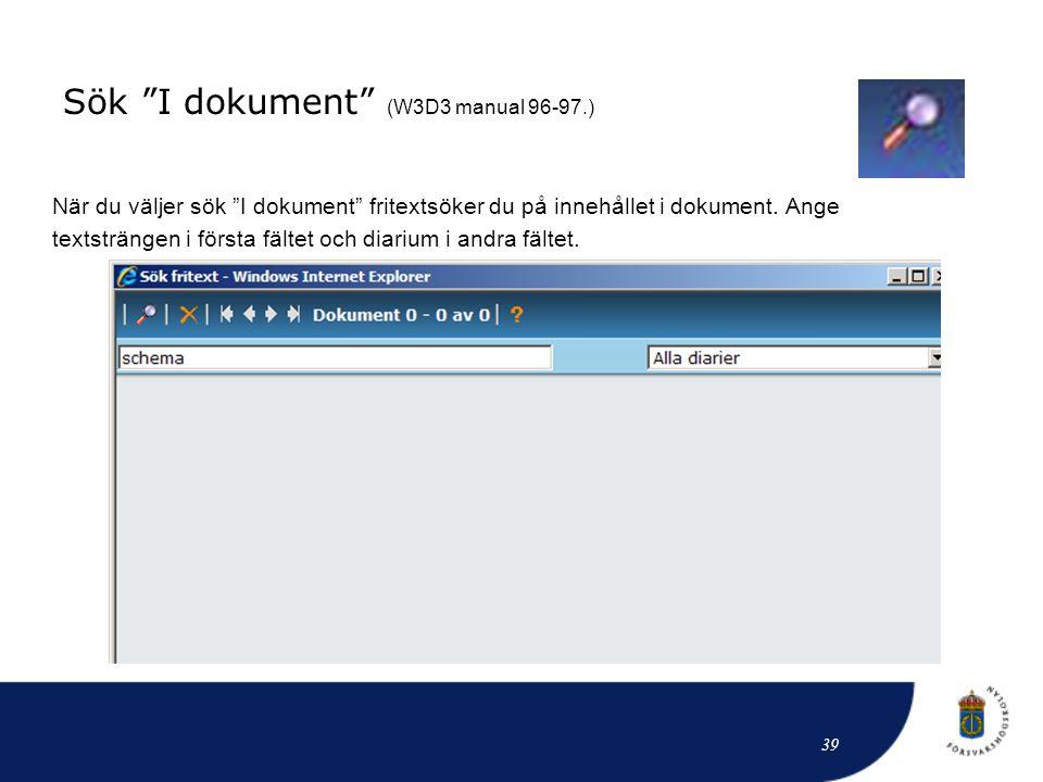 """Sök """"I dokument"""" (W3D3 manual 96-97.) När du väljer sök """"I dokument"""" fritextsöker du på innehållet i dokument. Ange textsträngen i första fältet och d"""