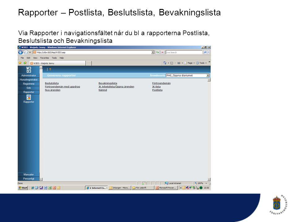 Rapporter – Postlista, Beslutslista, Bevakningslista Via Rapporter i navigationsfältet når du bl a rapporterna Postlista, Beslutslista och Bevakningsl