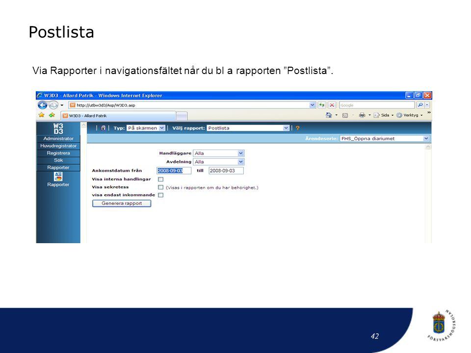 """Postlista 42 Via Rapporter i navigationsfältet når du bl a rapporten """"Postlista""""."""