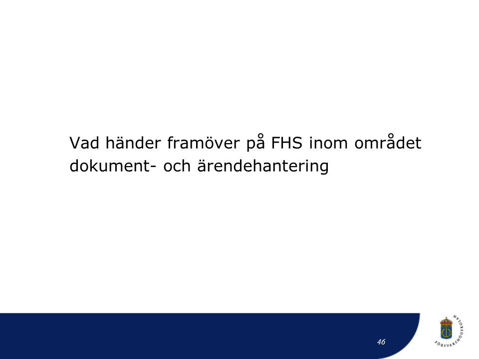 Vad händer framöver på FHS inom området dokument- och ärendehantering 46