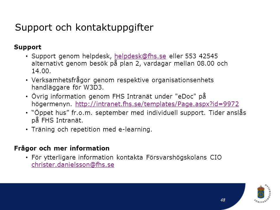 Support och kontaktuppgifter Support • Support genom helpdesk, helpdesk@fhs.se eller 553 42545 alternativt genom besök på plan 2, vardagar mellan 08.0