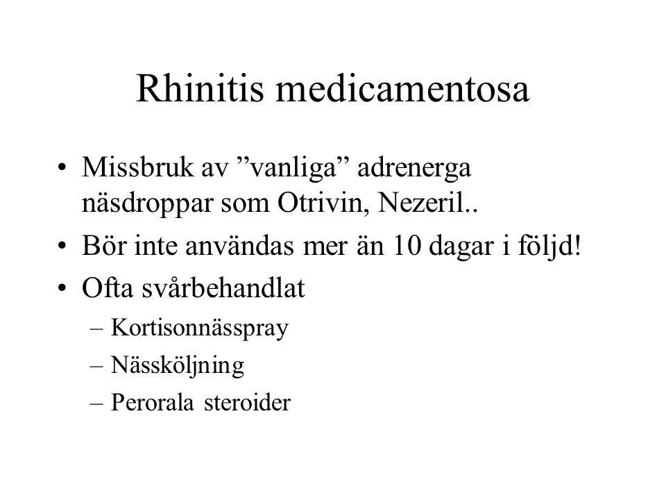 """Rhinitis medicamentosa •Missbruk av """"vanliga"""" adrenerga näsdroppar som Otrivin, Nezeril.. •Bör inte användas mer än 10 dagar i följd! •Ofta svårbehand"""