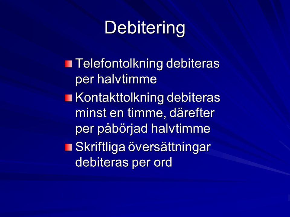 Debitering Telefontolkning debiteras per halvtimme Kontakttolkning debiteras minst en timme, därefter per påbörjad halvtimme Skriftliga översättningar debiteras per ord