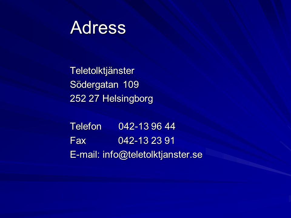 Adress Teletolktjänster Södergatan 109 252 27 Helsingborg Telefon 042-13 96 44 Fax 042-13 23 91 E-mail: info@teletolktjanster.se