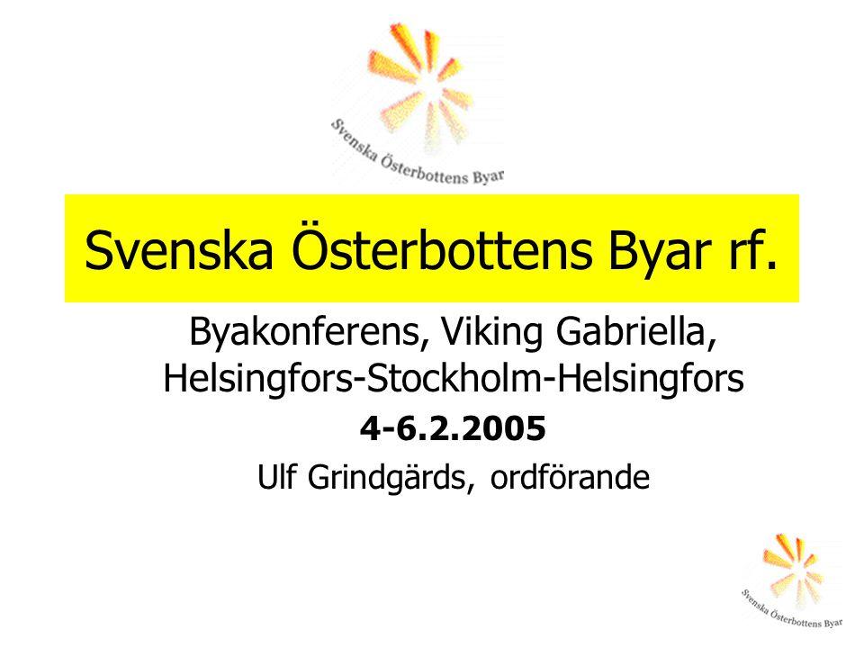 Svenska Österbottens Byar rf. Byakonferens, Viking Gabriella, Helsingfors-Stockholm-Helsingfors 4-6.2.2005 Ulf Grindgärds, ordförande