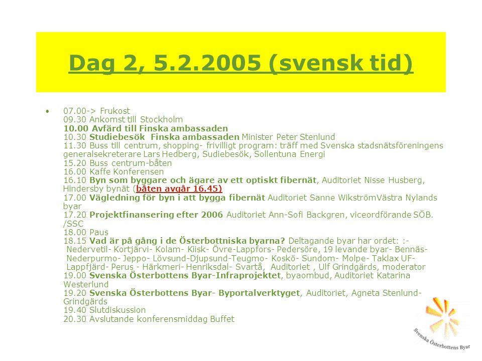 Dag 2, 5.2.2005 (svensk tid) •07.00-> Frukost 09.30 Ankomst till Stockholm 10.00 Avfärd till Finska ambassaden 10.30 Studiebesök Finska ambassaden Min