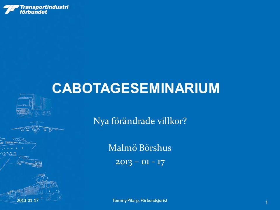 CABOTAGESEMINARIUM Nya förändrade villkor? Malmö Börshus 2013 – 01 - 17 2013-01-17Tommy Pilarp, Förbundsjurist 1