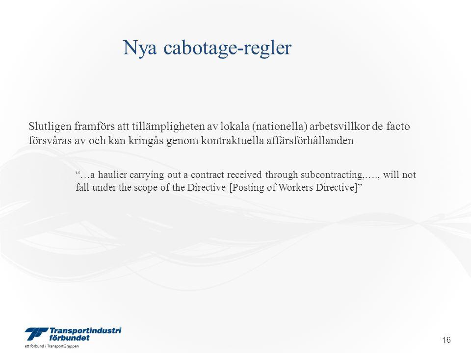 Nya cabotage-regler Slutligen framförs att tillämpligheten av lokala (nationella) arbetsvillkor de facto försvåras av och kan kringås genom kontraktue