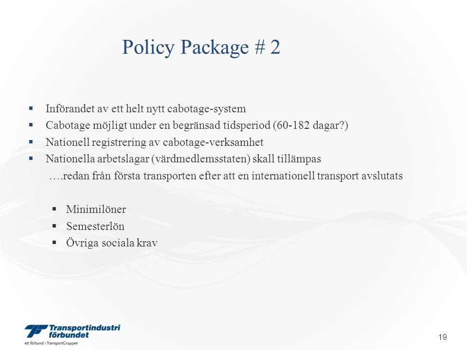 Policy Package # 2  Införandet av ett helt nytt cabotage-system  Cabotage möjligt under en begränsad tidsperiod (60-182 dagar )  Nationell registrering av cabotage-verksamhet  Nationella arbetslagar (värdmedlemsstaten) skall tillämpas ….redan från första transporten efter att en internationell transport avslutats  Minimilöner  Semesterlön  Övriga sociala krav  19
