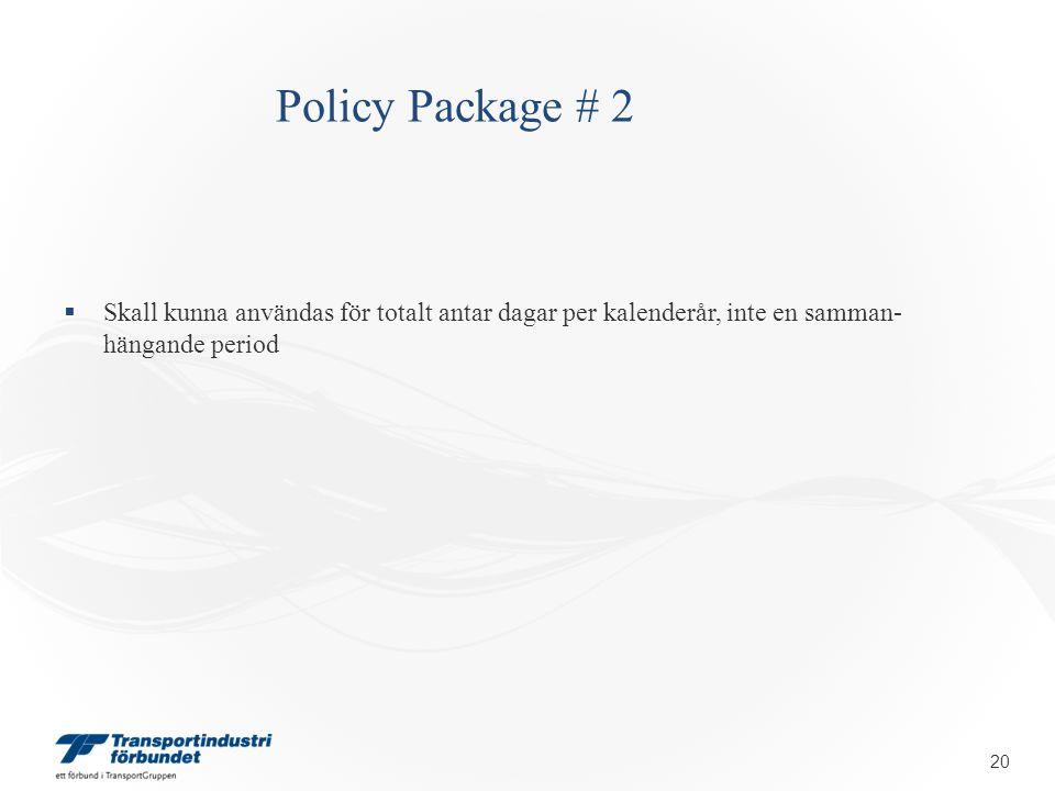 Policy Package # 2  Skall kunna användas för totalt antar dagar per kalenderår, inte en samman- hängande period 20