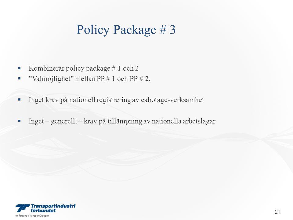 """Policy Package # 3  Kombinerar policy package # 1 och 2  """"Valmöjlighet"""" mellan PP # 1 och PP # 2.  Inget krav på nationell registrering av cabotage"""