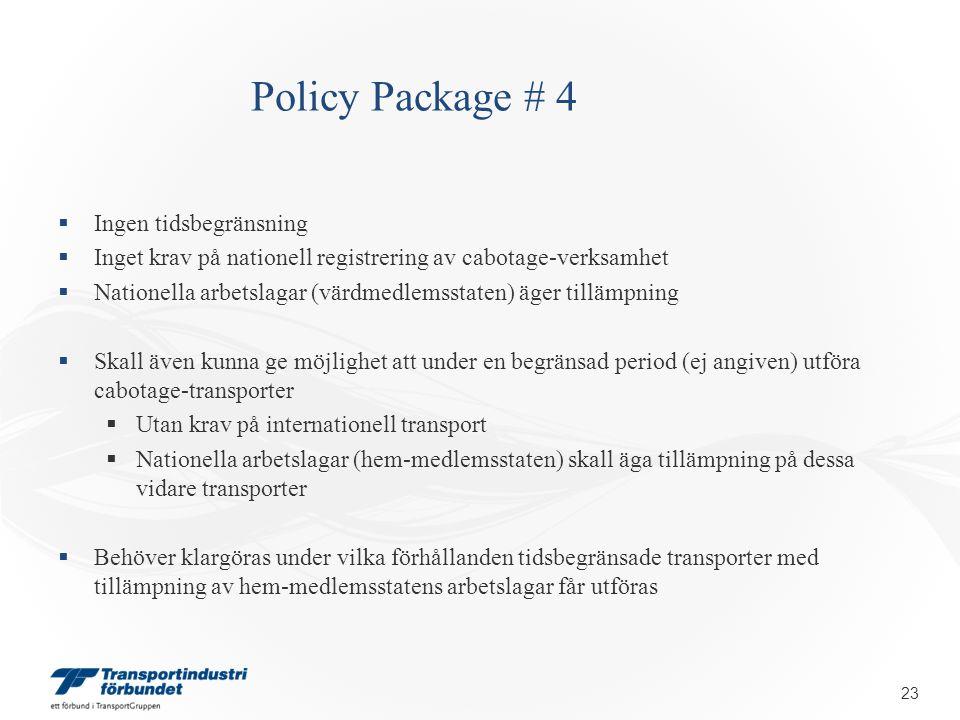 Policy Package # 4  Ingen tidsbegränsning  Inget krav på nationell registrering av cabotage-verksamhet  Nationella arbetslagar (värdmedlemsstaten) äger tillämpning  Skall även kunna ge möjlighet att under en begränsad period (ej angiven) utföra cabotage-transporter  Utan krav på internationell transport  Nationella arbetslagar (hem-medlemsstaten) skall äga tillämpning på dessa vidare transporter  Behöver klargöras under vilka förhållanden tidsbegränsade transporter med tillämpning av hem-medlemsstatens arbetslagar får utföras 23