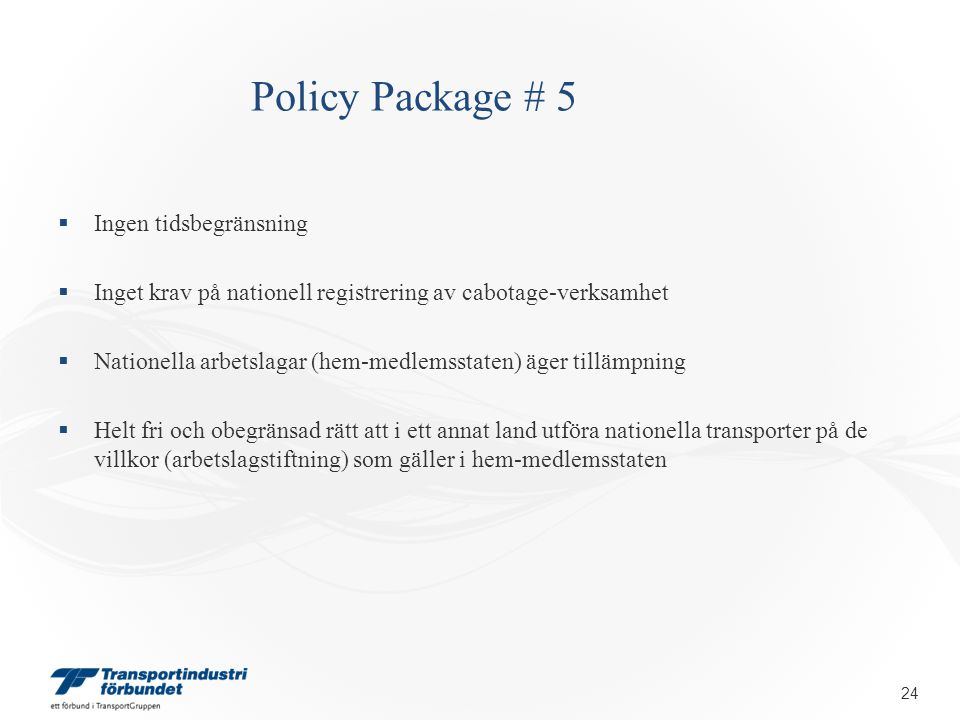 Policy Package # 5  Ingen tidsbegränsning  Inget krav på nationell registrering av cabotage-verksamhet  Nationella arbetslagar (hem-medlemsstaten)