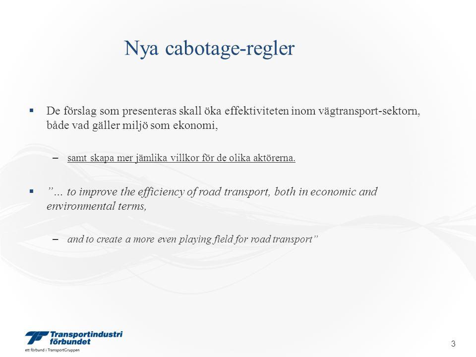 Nya cabotage-regler  De förslag som presenteras skall öka effektiviteten inom vägtransport-sektorn, både vad gäller miljö som ekonomi, – samt skapa mer jämlika villkor för de olika aktörerna.