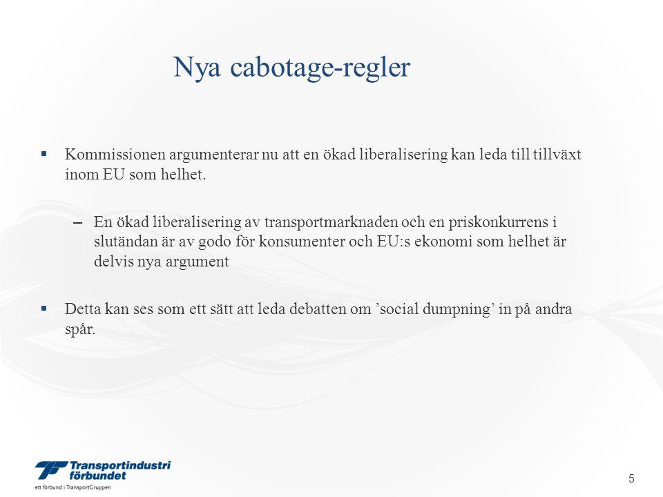 Nya cabotage-regler  De förslag som presenteras skall öka effektiviteten inom vägtransport-sektorn, både vad gäller miljö som ekonomi, samt skapa mer jämlika villkor för de olika aktörerna.