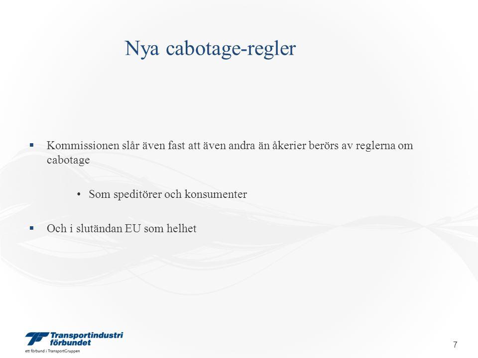 Nya cabotage-regler  Kommissionen slår även fast att även andra än åkerier berörs av reglerna om cabotage • Som speditörer och konsumenter  Och i sl