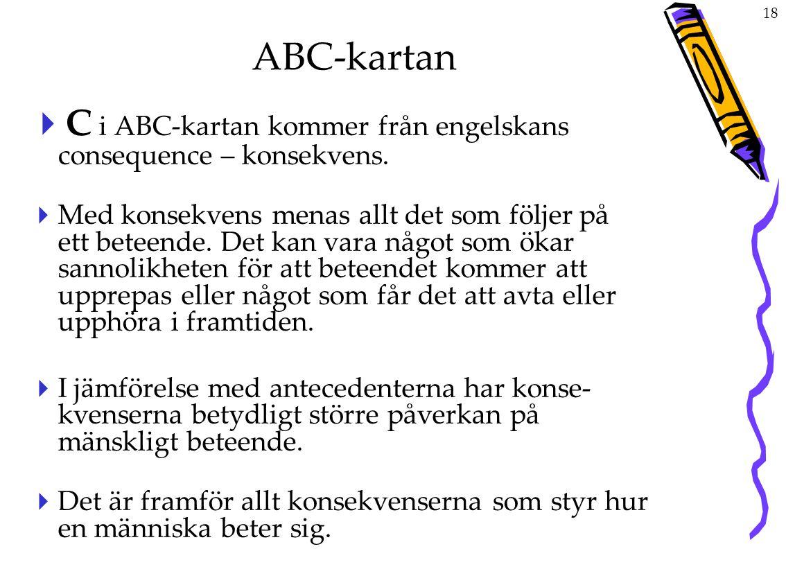 18 ABC-kartan  C i ABC-kartan kommer från engelskans consequence – konsekvens.