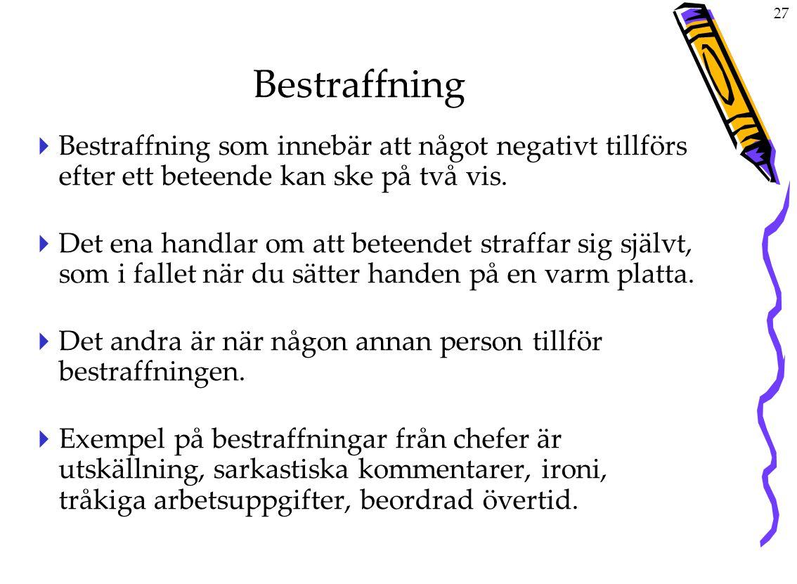 27 Bestraffning  Bestraffning som innebär att något negativt tillförs efter ett beteende kan ske på två vis.