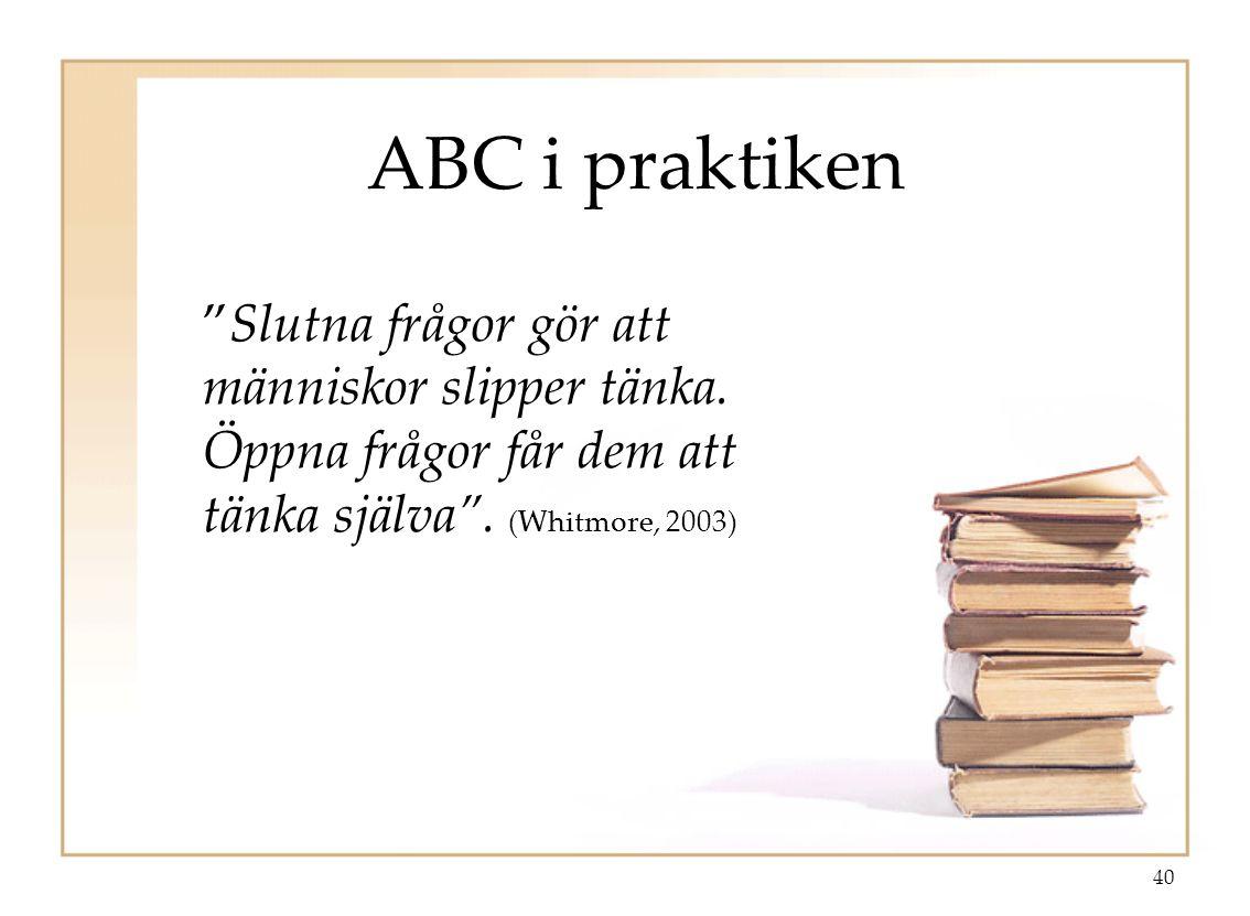 40 ABC i praktiken Slutna frågor gör att människor slipper tänka.