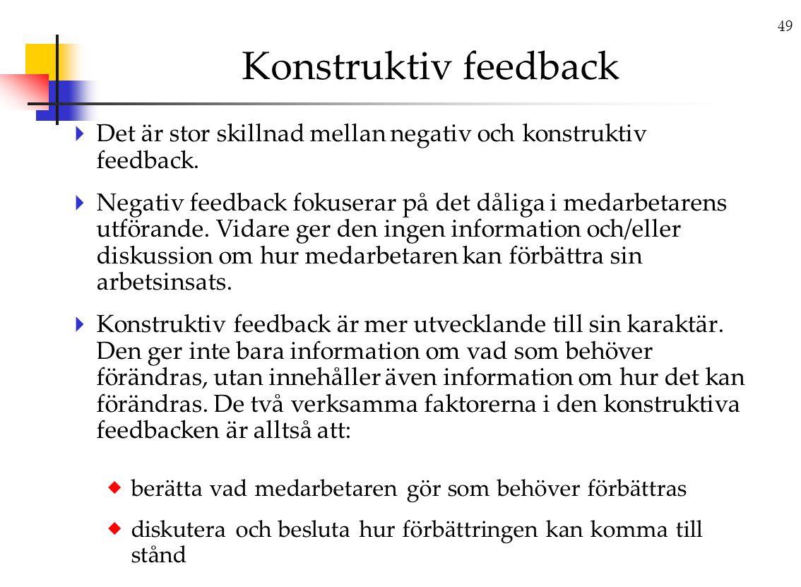 49 Konstruktiv feedback  Det är stor skillnad mellan negativ och konstruktiv feedback.