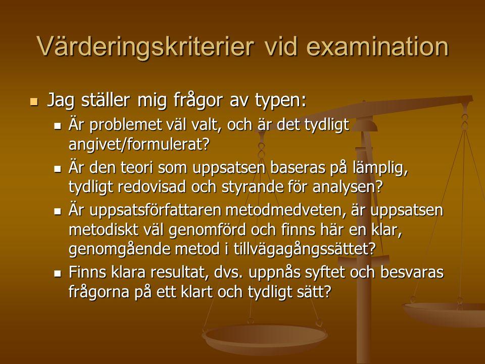 Värderingskriterier vid examination  Jag ställer mig frågor av typen:  Är problemet väl valt, och är det tydligt angivet/formulerat.