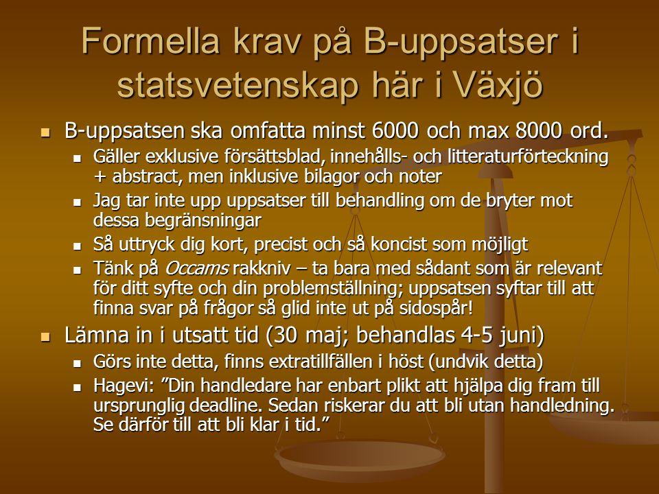 Formella krav på B-uppsatser i statsvetenskap här i Växjö  B-uppsatsen ska omfatta minst 6000 och max 8000 ord.