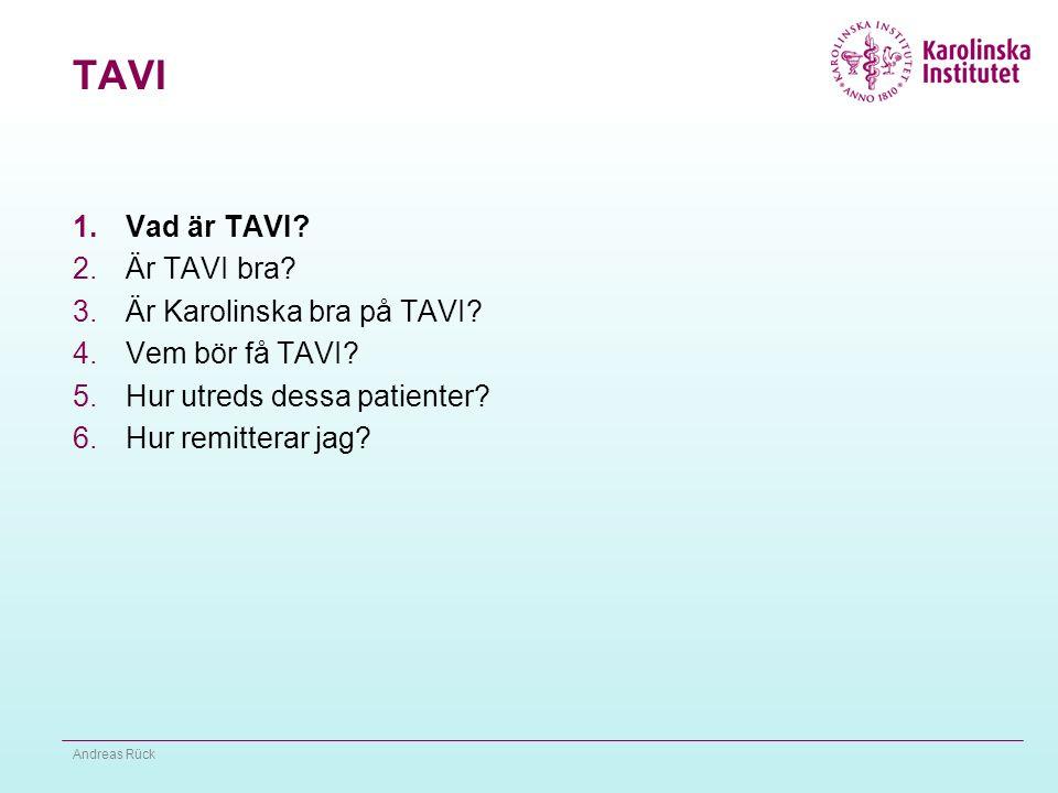TAVI - perkutan aortaklaff  Kirurgiskt aortaklaffbyte 1960  Henning Rud Andersen 1989 (gris)  First in man 2002 (Edwards), 2004 (CoreValve)  I Sverige sedan 2008, ca 1000 patienter Andreas Rück