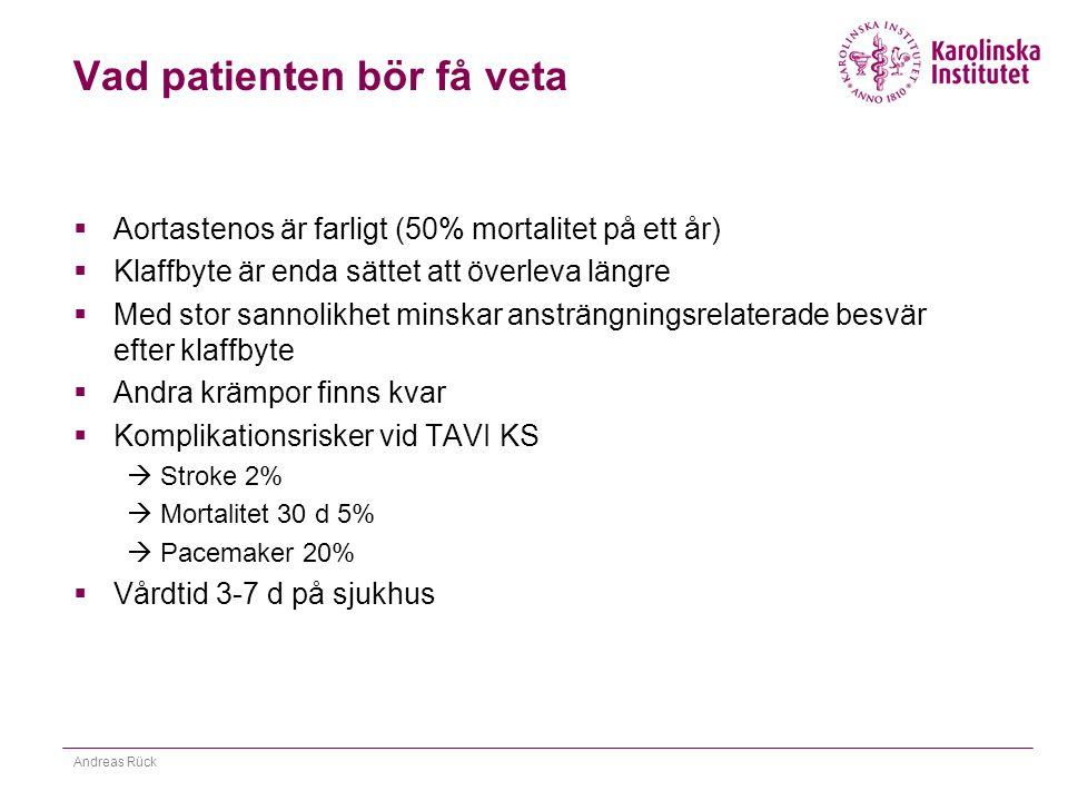 Vad patienten bör få veta  Aortastenos är farligt (50% mortalitet på ett år)  Klaffbyte är enda sättet att överleva längre  Med stor sannolikhet mi