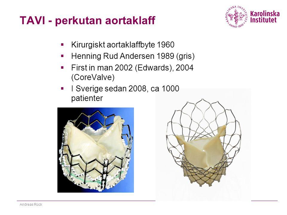 TAVI - perkutan aortaklaff  Kirurgiskt aortaklaffbyte 1960  Henning Rud Andersen 1989 (gris)  First in man 2002 (Edwards), 2004 (CoreValve)  I Sve