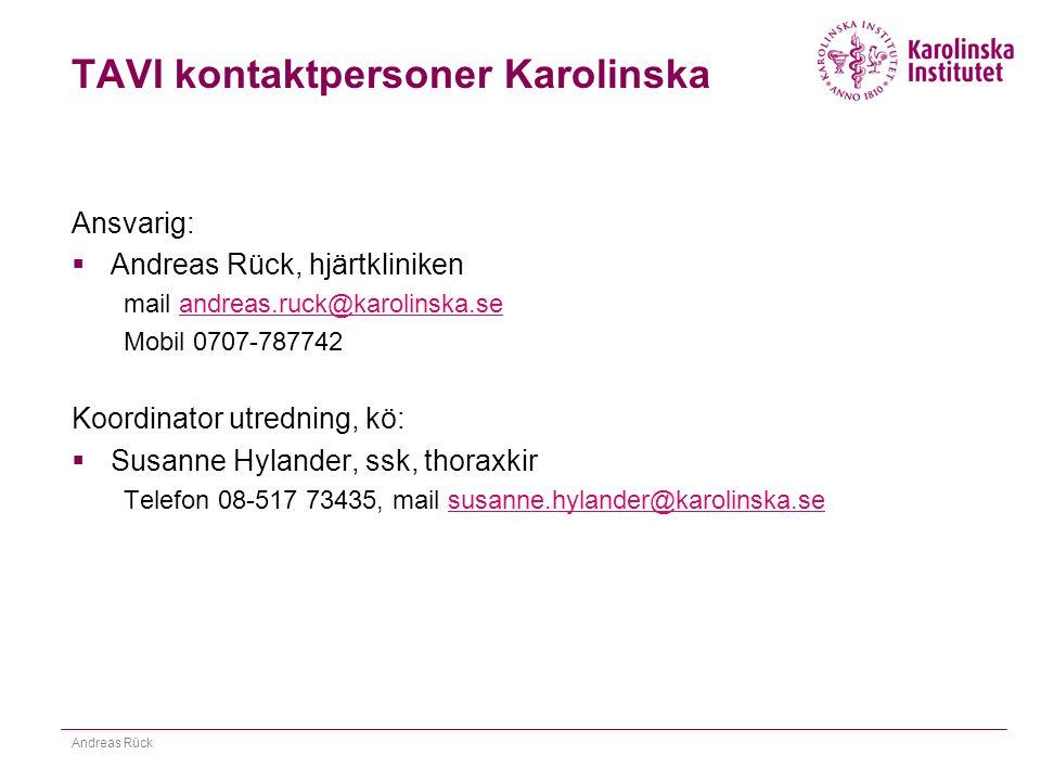 TAVI kontaktpersoner Karolinska Ansvarig:  Andreas Rück, hjärtkliniken mail andreas.ruck@karolinska.seandreas.ruck@karolinska.se Mobil 0707-787742 Ko