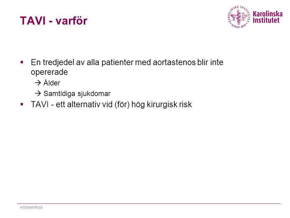 Vad patienten bör få veta  Aortastenos är farligt (50% mortalitet på ett år)  Klaffbyte är enda sättet att överleva längre  Med stor sannolikhet minskar ansträngningsrelaterade besvär efter klaffbyte  Andra krämpor finns kvar  Komplikationsrisker vid TAVI KS  Stroke 2%  Mortalitet 30 d 5%  Pacemaker 20%  Vårdtid 3-7 d på sjukhus Andreas Rück