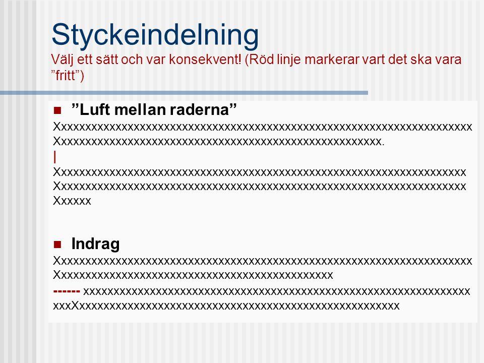 """Styckeindelning Välj ett sätt och var konsekvent! (Röd linje markerar vart det ska vara """"fritt"""")  """"Luft mellan raderna"""" Xxxxxxxxxxxxxxxxxxxxxxxxxxxxx"""