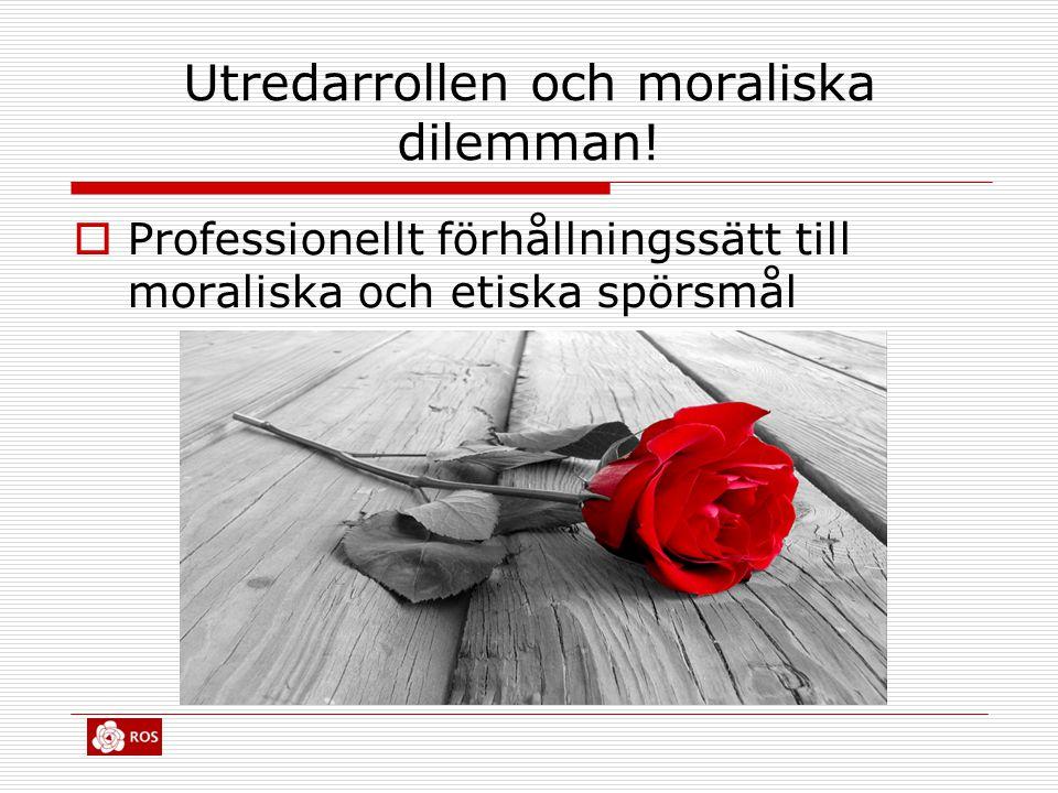 Utredarrollen och moraliska dilemman!  Professionellt förhållningssätt till moraliska och etiska spörsmål