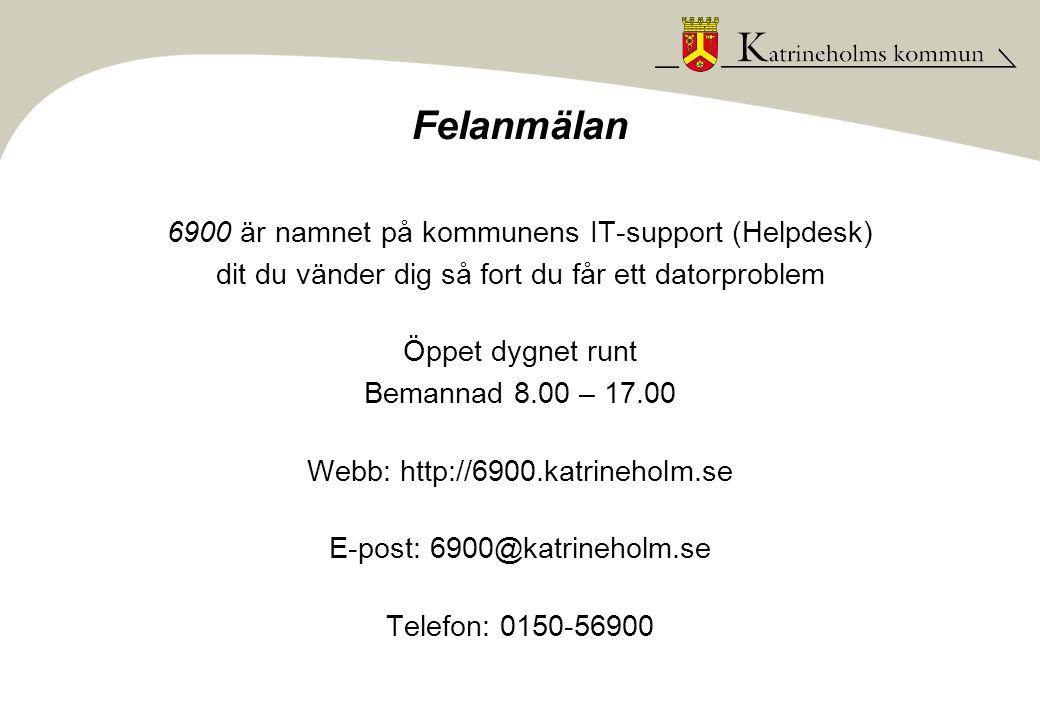 Felanmälan 6900 är namnet på kommunens IT-support (Helpdesk) dit du vänder dig så fort du får ett datorproblem Öppet dygnet runt Bemannad 8.00 – 17.00
