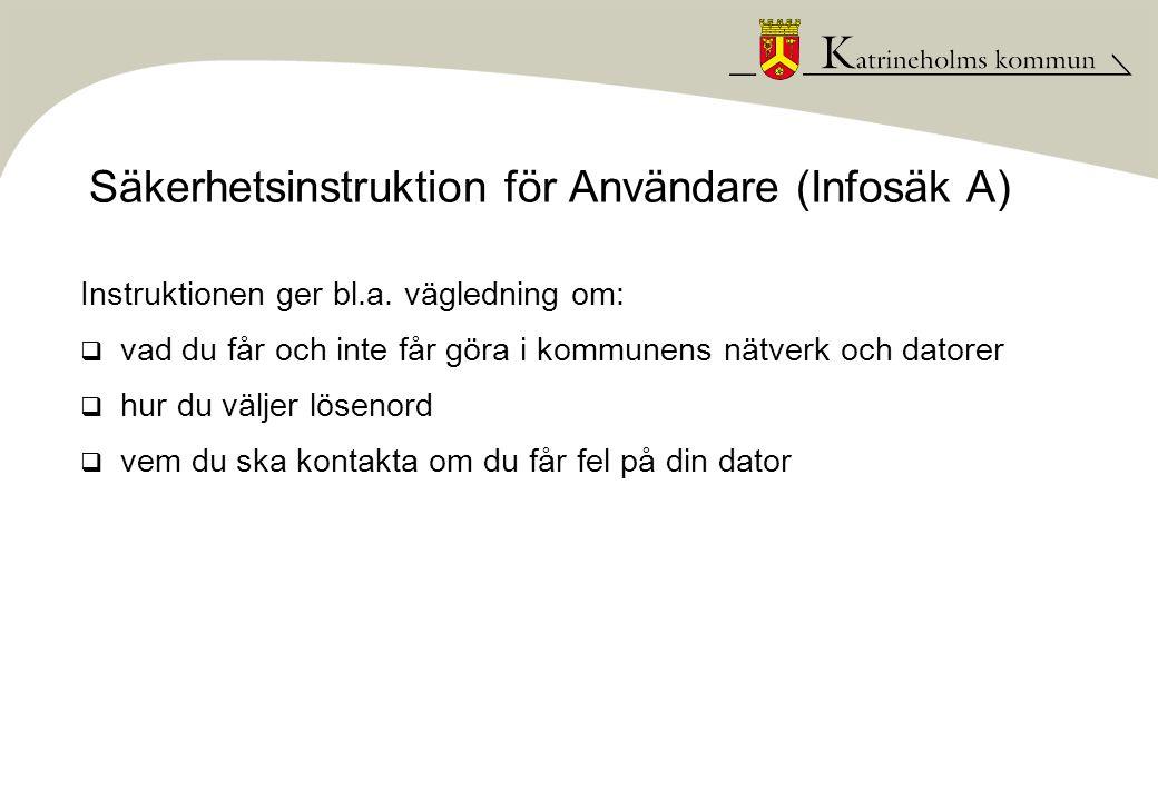 Säkerhetsinstruktion för Användare (Infosäk A) Instruktionen ger bl.a. vägledning om:  vad du får och inte får göra i kommunens nätverk och datorer 