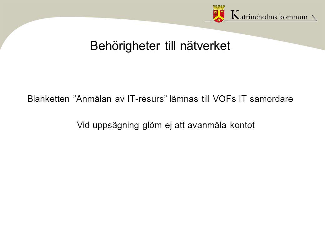 """Behörigheter till nätverket Blanketten """"Anmälan av IT-resurs"""" lämnas till VOFs IT samordare Vid uppsägning glöm ej att avanmäla kontot"""