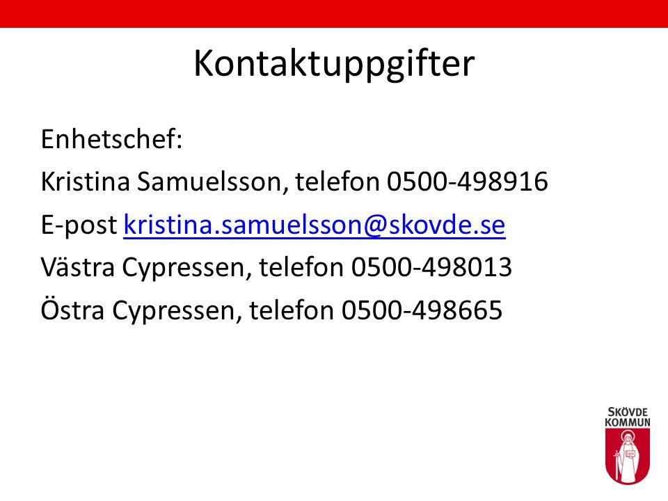 Kontaktuppgifter Enhetschef: Kristina Samuelsson, telefon 0500-498916 E-post kristina.samuelsson@skovde.sekristina.samuelsson@skovde.se Västra Cypressen, telefon 0500-498013 Östra Cypressen, telefon 0500-498665