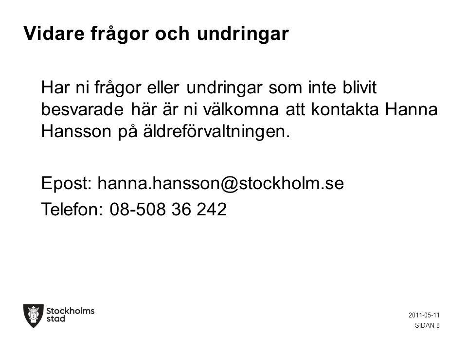 Vidare frågor och undringar Har ni frågor eller undringar som inte blivit besvarade här är ni välkomna att kontakta Hanna Hansson på äldreförvaltningen.
