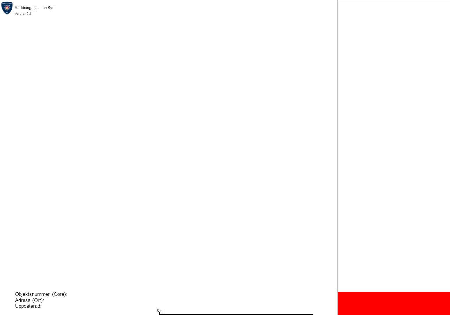 Räddningstjänsten Syd Version 2.2 0 m Objektsnummer (Core): Adress (Ort): Uppdaterad: